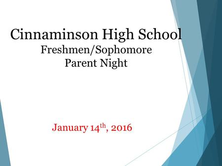 Cinnaminson High School Freshmen/Sophomore Parent Night January 14 th, 2016.
