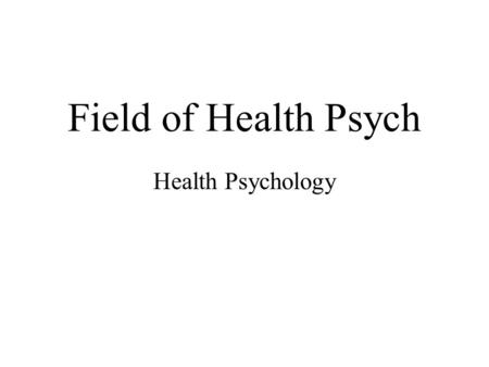 Field of Health Psych Health Psychology. I. Field of Health.