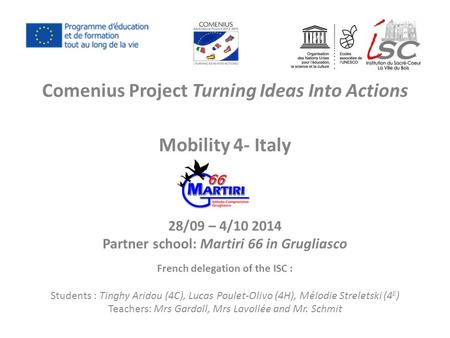 Comenius Project Turning Ideas Into Actions Mobility 4- Italy 28/09 – 4/10 2014 Partner school: Martiri 66 in Grugliasco French delegation of the ISC :