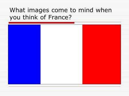 What images come to mind when you think of France?