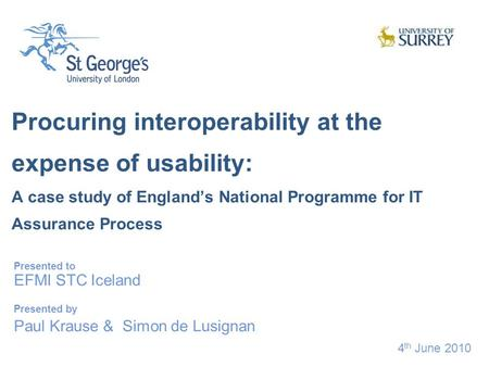 4 th June 2010 Procuring interoperability at the expense of usability: A case study of England's National Programme for IT Assurance Process Presented.