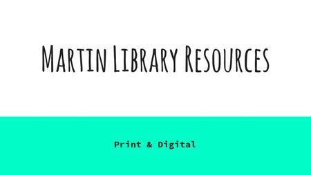 Martin Library Resources Print & Digital. Are your students college ready???