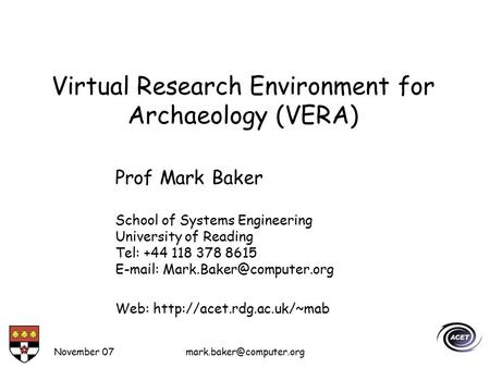 November Virtual Research Environment for Archaeology (VERA) Prof Mark Baker School of Systems Engineering University of Reading.