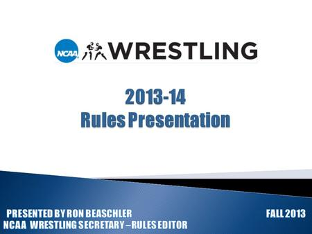  For a complete and current roster of the NCAA Wrestling Rules Committee, please go to:  www.ncaa.org/playingrules. www.ncaa.org/playingrules  (Select.