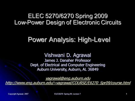 Copyright Agrawal, 2007ELEC6270 Spring 09, Lecture 71 ELEC 5270/6270 Spring 2009 Low-Power Design of Electronic Circuits Power Analysis: High-Level Vishwani.