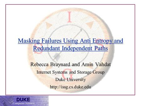 Masking Failures Using Anti Entropy and Redundant Independent Paths Rebecca Braynard and Amin Vahdat Internet Systems and Storage Group Duke University.