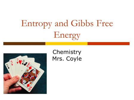 Entropy and Gibbs Free Energy Chemistry Mrs. Coyle.