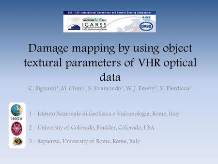 Damage mapping by using object textural parameters of VHR optical data 1 - Istituto Nazionale di Geofisica e Vulcanologia, Rome, Italy 2 - University of.