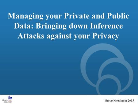 The world's libraries. Connected. Managing your Private and Public Data: Bringing down Inference Attacks against your Privacy Group Meeting in 2015.