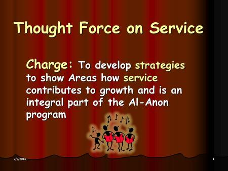 11 2/2/2016 Thought Force on Service Charge: To develop strategies to show Areas how service contributes to growth and is an integral part of the Al-Anon.