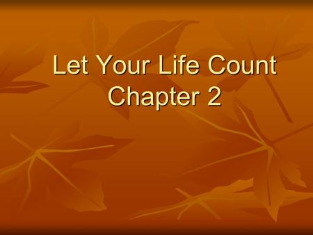 Let Your Life Count Chapter 2. For by the grace given me I say to every one of you: Do not think of yourself more highly than you ought, but rather think.