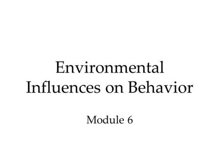 Environmental Influences on Behavior Module 6. Environment and Brain Development Enriched environments enhance brain development.