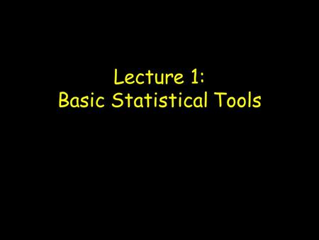 Lecture 1: Basic Statistical Tools. A random variable (RV) = outcome (realization) not a set value, but rather drawn from some probability distribution.