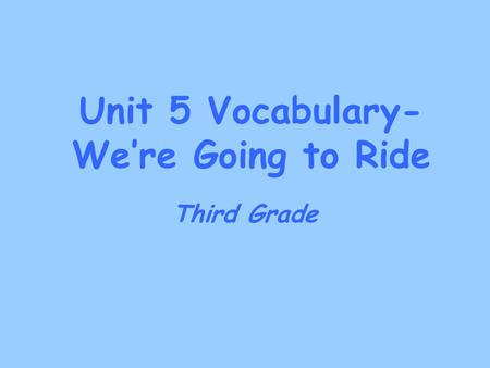 Unit 5 Vocabulary- We're Going to Ride Third Grade.