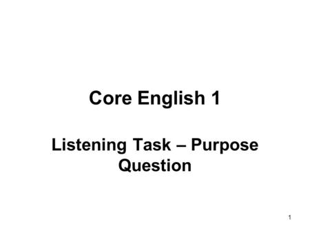 1 Core English 1 Listening Task – Purpose Question.