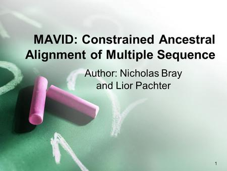1 MAVID: Constrained Ancestral Alignment of Multiple Sequence Author: Nicholas Bray and Lior Pachter.