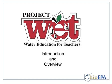 Introduction and Overview. Project WET Project WET (Water Education for Teachers)… is an international, interdisciplinary, water education program for.