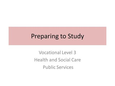Preparing to Study Vocational Level 3 Health and Social Care Public Services.