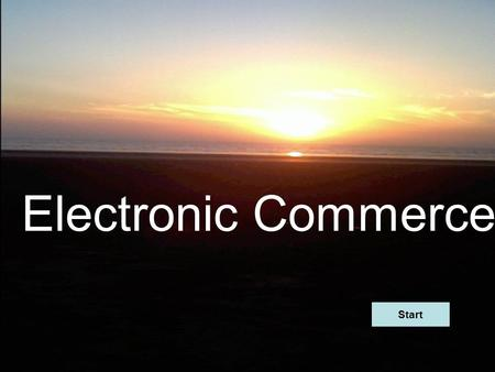 Electronic Commerce Start. Chapter I : Introduction <strong>to</strong> E-commerce Chapter II : Network infrastructure for E-com Chapter III : E-com and World Wide Web.