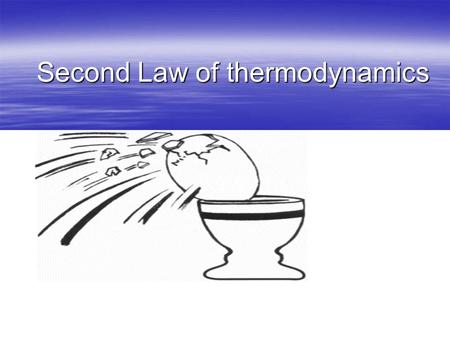 Second Law of thermodynamics. The first law of thermodynamics  Energy can be exchanged between the system and its surroundings but the total energy of.