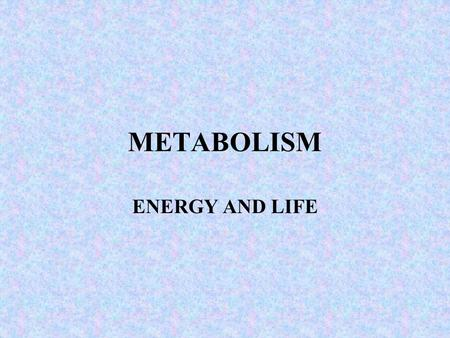 METABOLISM ENERGY AND LIFE. METABOLISM The totality of an organisms chemical processes. CATABOLIC PATHWAYS Degradative Processes ANABOLIC PATHWAYS Building.
