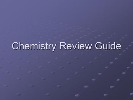 Chemistry Review Guide. ATOMS Basic unit of matter Construct: H atom C atom O atom.