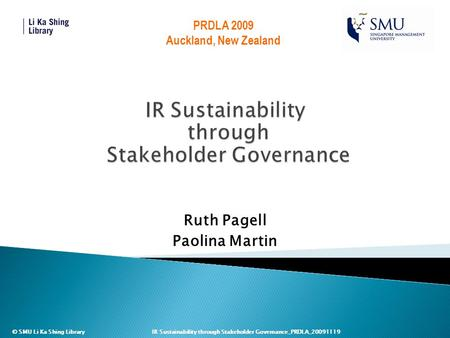 © SMU Li Ka Shing Library IR Sustainability through Stakeholder Governance_PRDLA_20091119 Ruth Pagell Paolina Martin PRDLA 2009 Auckland, New Zealand.