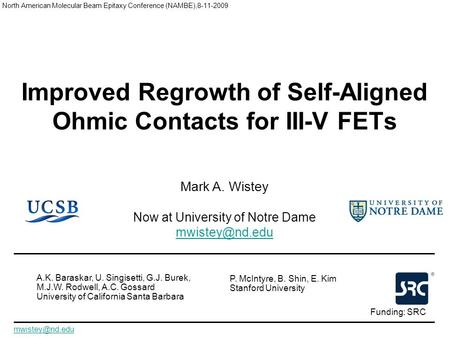 Improved Regrowth of Self-Aligned Ohmic Contacts for III-V FETs North American Molecular Beam Epitaxy Conference (NAMBE),8-11-2009 Mark A. Wistey Now at.