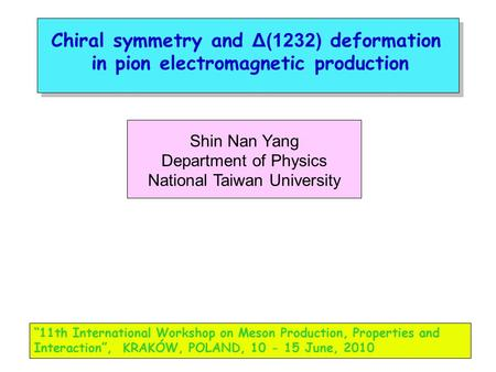 "Chiral symmetry and Δ(1232) deformation in pion electromagnetic production Shin Nan Yang Department of Physics National Taiwan University ""11th International."