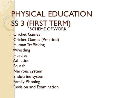 PHYSICAL EDUCATION SS 3 (FIRST TERM) SCHEME OF WORK. Cricket Games. Cricket Games (Practical). Human Trafficking. Wrestling. Hurdles. Athletics. Squash.