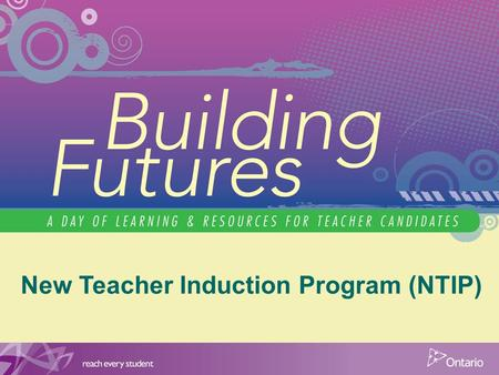 New Teacher Induction Program (NTIP). New Teachers in Ontario 2009 / 20102010 / 20112011 / 2012 1st Year Permanent Hires 460047884269 1st Year Long Term.
