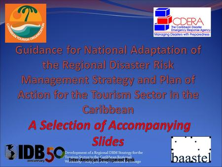 Development of a Regional DRM Strategy for the Tourism Sector in the Caribbean Regional Workshop – May 5th, 2009 – Trinidad & Tobago.