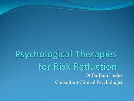 Dr Barbara Hedge Consultant Clinical Psychologist.