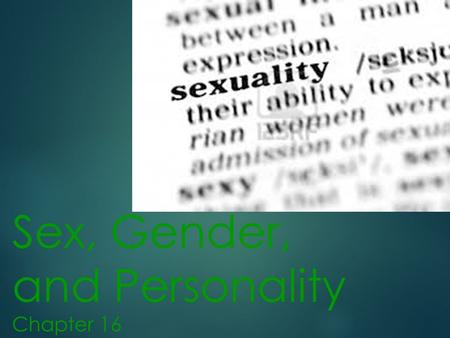 Sex, Gender, and Personality Chapter 16