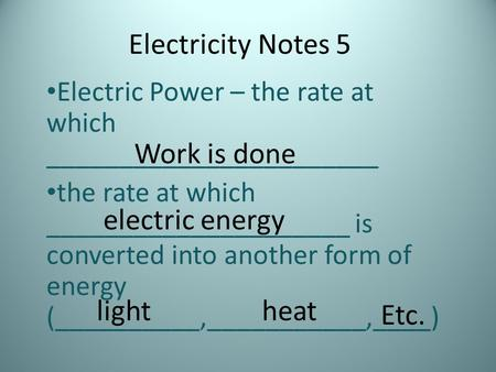 Electricity Notes 5 Electric Power – the rate at which _______________________ the rate at which _____________________ is converted into another form of.