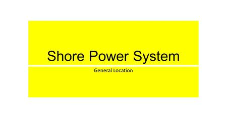 Shore Power System General Location. Shore Power Power comes on to the vessel in the form of 480 Volt, Three Phase, 60 Hz Alternating Current (A/C) electricity.