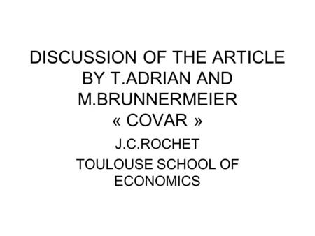 DISCUSSION OF THE ARTICLE BY T.ADRIAN AND M.BRUNNERMEIER « COVAR » J.C.ROCHET TOULOUSE SCHOOL OF ECONOMICS.
