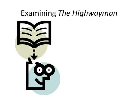 Examining The Highwayman. Poetry Techniques Each of the following words used in The Highwayman is an example of _____________________________. Clatter.