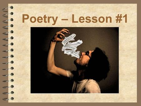 Poetry – Lesson #1. What is poetry?  A type of literature that expresses ideas, feelings, or tells a story in a specific form (usually using lines and.