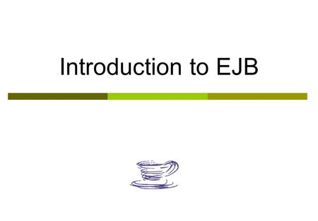 Introduction to EJB. What is an EJB ?  An enterprise java bean is a server-side component that encapsulates the business logic of an application. By.