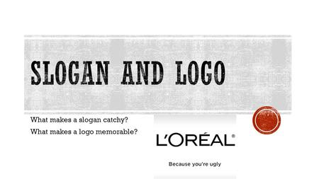 What makes a slogan catchy? What makes a logo memorable?