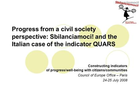 Progress from a civil society perspective: Sbilanciamoci! and the Italian case of the indicator QUARS Constructing indicators of progress/well-being with.