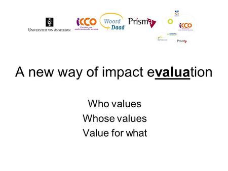 A new way of impact evaluation Who values Whose values Value for what.
