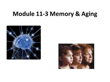 Module 11-3 Memory & Aging. Memory Prospective memory remains strong when events help trigger memories. -For some types of learning and remembering, early.