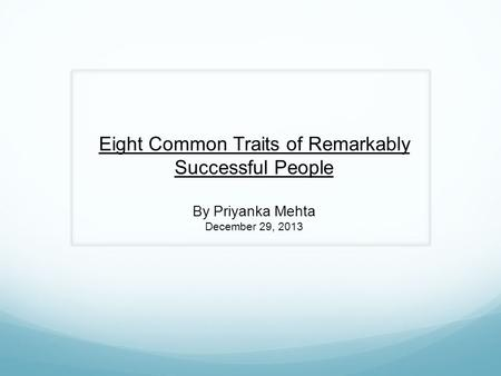 Eight Common Traits of Remarkably Successful People By Priyanka Mehta December 29, 2013.