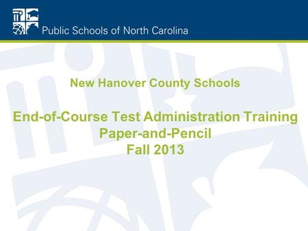 New Hanover County Schools End-of-Course Test Administration Training Paper-and-Pencil Fall 2013.