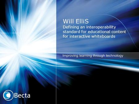 Will ElliS Defining an interoperability standard for educational content for interactive whiteboards.