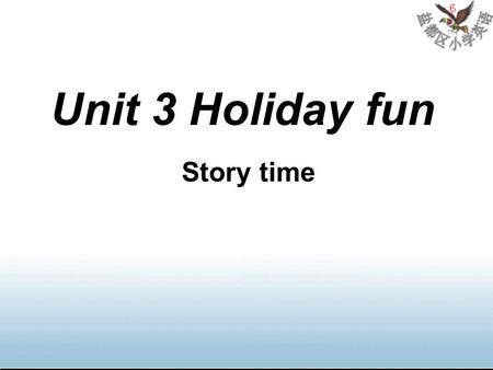 Unit 3 Holiday fun Story time 6 1. What day …? It's /was… 3. What's/was the weather like…? It's /was… 2. What date …? It's/was the …of… Free talk.