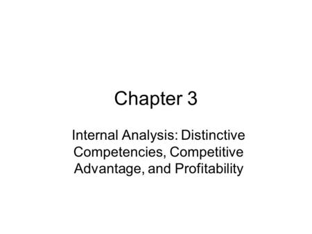 Chapter 3 Internal Analysis: Distinctive Competencies, Competitive Advantage, and Profitability.