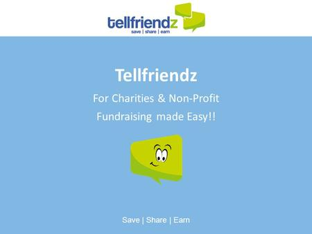 Tellfriendz For Charities & Non-Profit Fundraising made Easy!! Save | Share | Earn.